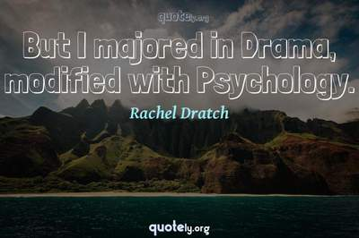 Photo Quote of But I majored in Drama, modified with Psychology.