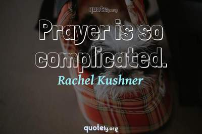 Photo Quote of Prayer is so complicated.