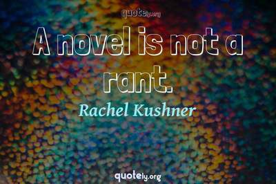 Photo Quote of A novel is not a rant.