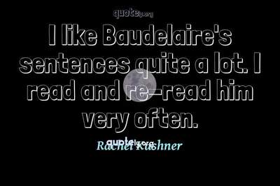 Photo Quote of I like Baudelaire's sentences quite a lot. I read and re-read him very often.