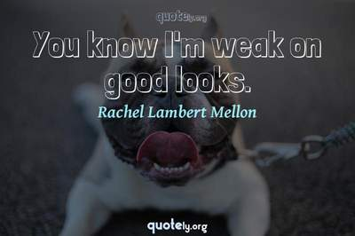 Photo Quote of You know I'm weak on good looks.