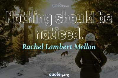 Photo Quote of Nothing should be noticed.