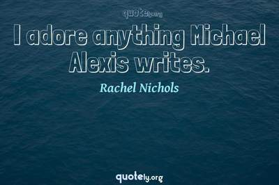 Photo Quote of I adore anything Michael Alexis writes.