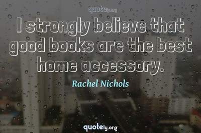 Photo Quote of I strongly believe that good books are the best home accessory.