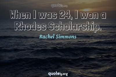 Photo Quote of When I was 24, I won a Rhodes Scholarship.