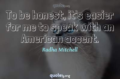 Photo Quote of To be honest, it's easier for me to speak with an American accent.