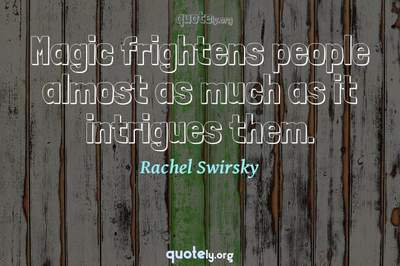 Photo Quote of Magic frightens people almost as much as it intrigues them.