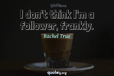 Photo Quote of I don't think I'm a follower, frankly.