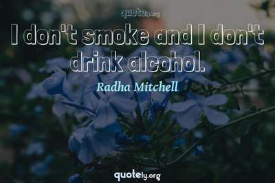 Photo Quote of I don't smoke and I don't drink alcohol.