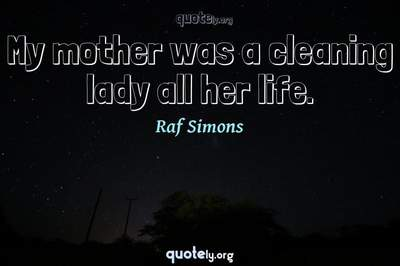 Photo Quote of My mother was a cleaning lady all her life.