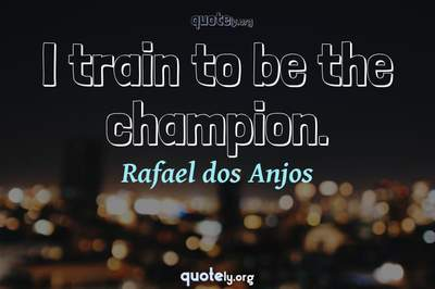 Photo Quote of I train to be the champion.