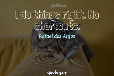 Photo Quote of I do things right. No shortcuts.