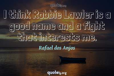 Photo Quote of I think Robbie Lawler is a good name and a fight that interests me.
