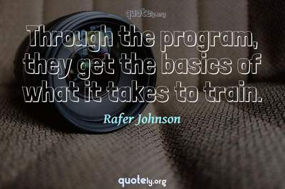 Photo Quote of Through the program, they get the basics of what it takes to train.