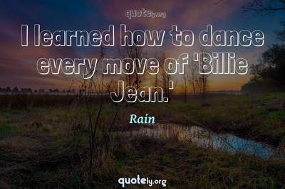 Photo Quote of I learned how to dance every move of 'Billie Jean.'