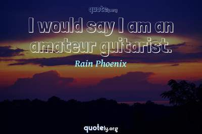 Photo Quote of I would say I am an amateur guitarist.