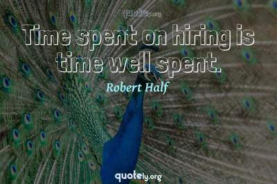 Photo Quote of Time spent on hiring is time well spent.