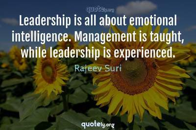 Photo Quote of Leadership is all about emotional intelligence. Management is taught, while leadership is experienced.