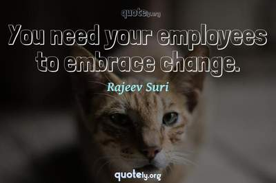 Photo Quote of You need your employees to embrace change.