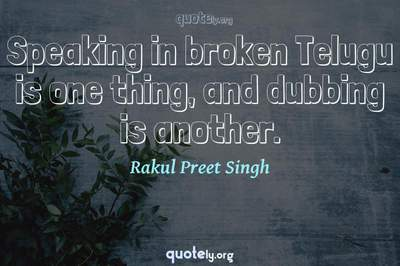 Photo Quote of Speaking in broken Telugu is one thing, and dubbing is another.