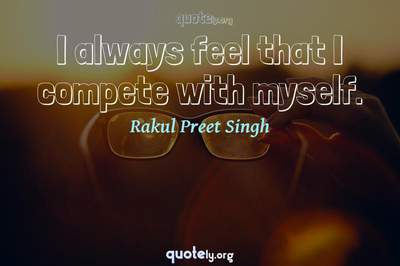 Photo Quote of I always feel that I compete with myself.