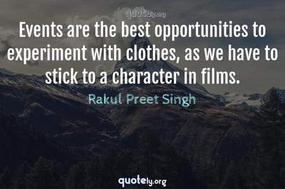 Photo Quote of Events are the best opportunities to experiment with clothes, as we have to stick to a character in films.