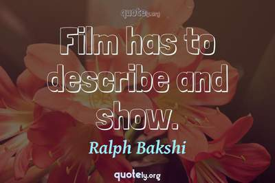 Photo Quote of Film has to describe and show.