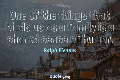 Photo Quote of One of the things that binds us as a family is a shared sense of humor.