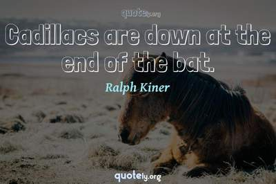 Photo Quote of Cadillacs are down at the end of the bat.