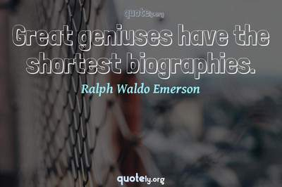Photo Quote of Great geniuses have the shortest biographies.