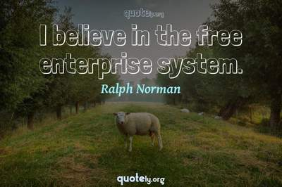 Photo Quote of I believe in the free enterprise system.