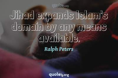 Photo Quote of Jihad expands Islam's domain by any means available.