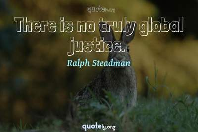 Photo Quote of There is no truly global justice.