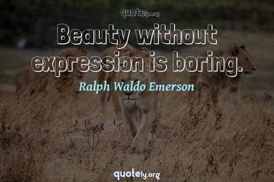 Photo Quote of Beauty without expression is boring.