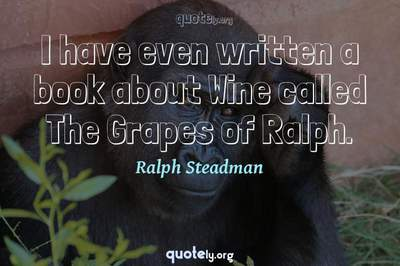 Photo Quote of I have even written a book about Wine called The Grapes of Ralph.