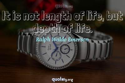 Photo Quote of It is not length of life, but depth of life.
