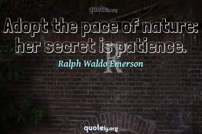 Photo Quote of Adopt the pace of nature: her secret is patience.