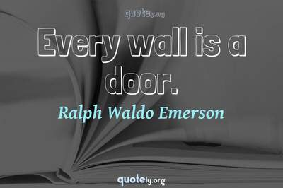 Photo Quote of Every wall is a door.