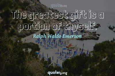Photo Quote of The greatest gift is a portion of thyself.