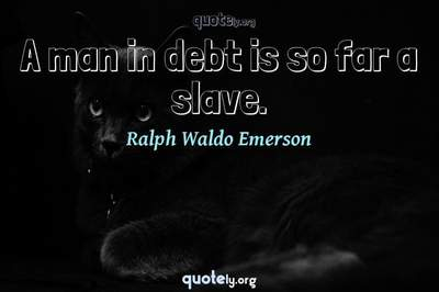 Photo Quote of A man in debt is so far a slave.