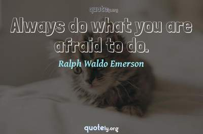 Photo Quote of Always do what you are afraid to do.