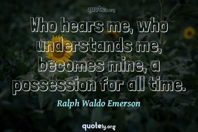 Photo Quote of Who hears me, who understands me, becomes mine, a possession for all time.
