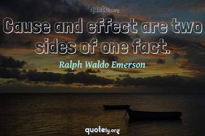 Photo Quote of Cause and effect are two sides of one fact.