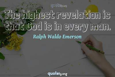 Photo Quote of The highest revelation is that God is in every man.