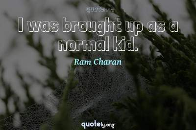 Photo Quote of I was brought up as a normal kid.