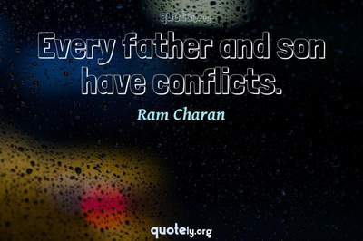 Photo Quote of Every father and son have conflicts.