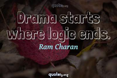 Photo Quote of Drama starts where logic ends.
