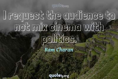 Photo Quote of I request the audience to not mix cinema with politics.