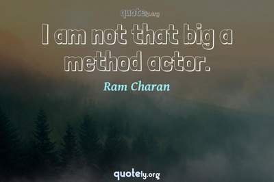 Photo Quote of I am not that big a method actor.
