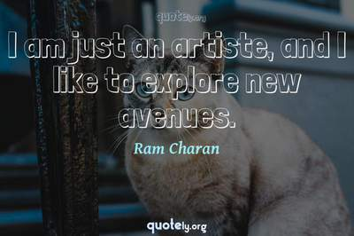 Photo Quote of I am just an artiste, and I like to explore new avenues.